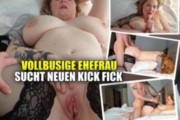 Vollbusige Ehefrau sucht neuen Kick Fick